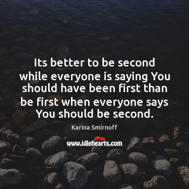 Its better to be second while everyone is saying You should have Karina Smirnoff Picture Quote
