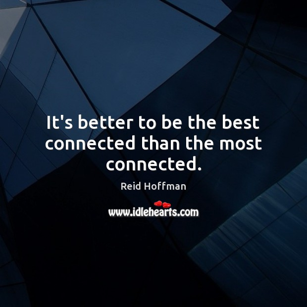 It's better to be the best connected than the most connected. Reid Hoffman Picture Quote