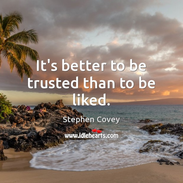 It's better to be trusted than to be liked. Image