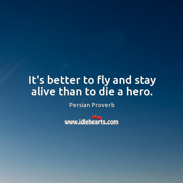 It's better to fly and stay alive than to die a hero. Persian Proverbs Image