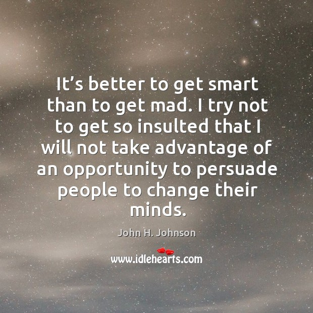 It's better to get smart than to get mad. Image
