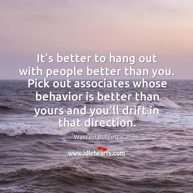 It's better to hang out with people better than you. Image