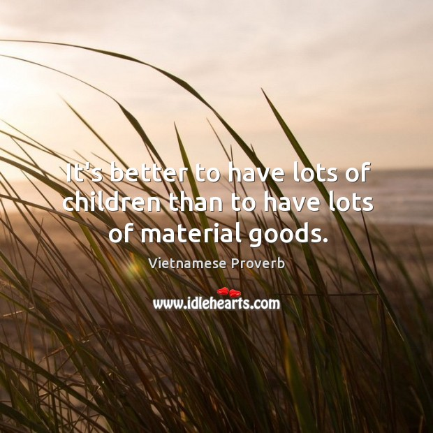 Image, It's better to have lots of children than to have lots of material goods.