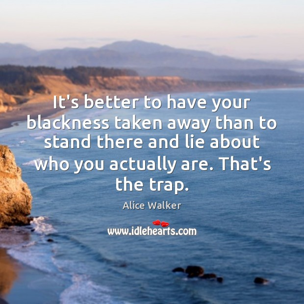 It's better to have your blackness taken away than to stand there Lie Quotes Image