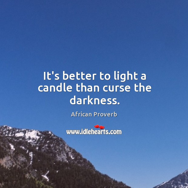 Image, It's better to light a candle than curse the darkness.