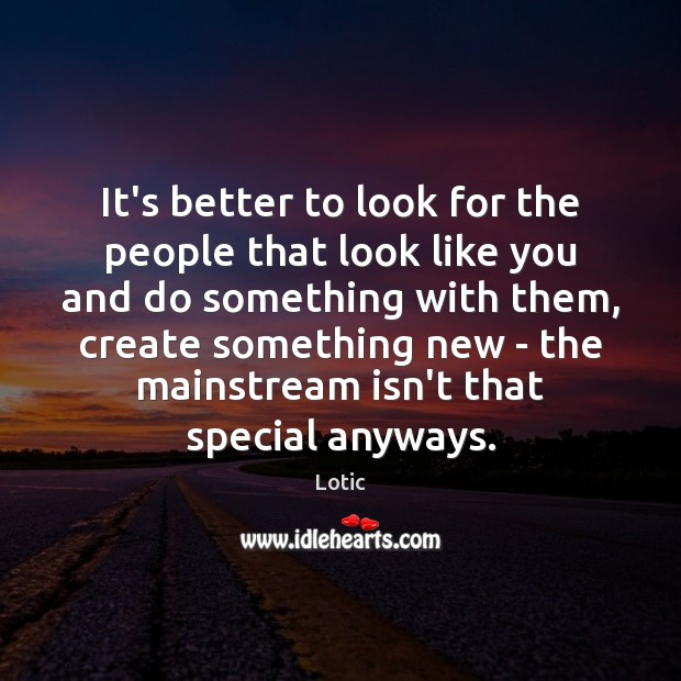 It's better to look for the people that look like you and Image