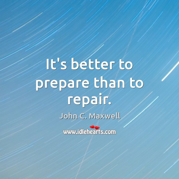 It's better to prepare than to repair. Image