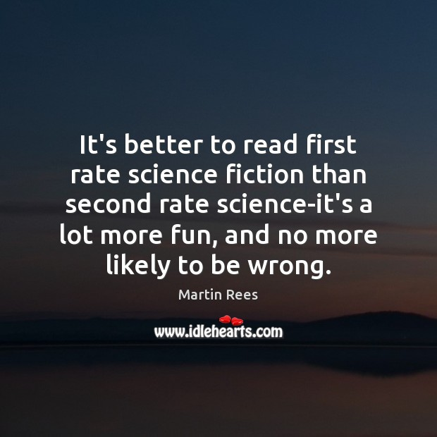 It's better to read first rate science fiction than second rate science-it's Martin Rees Picture Quote