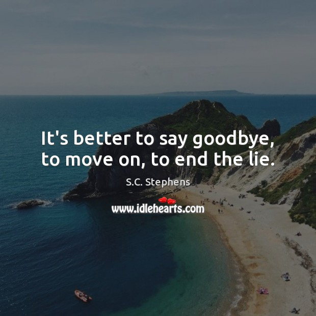 It's better to say goodbye, to move on, to end the lie. Image