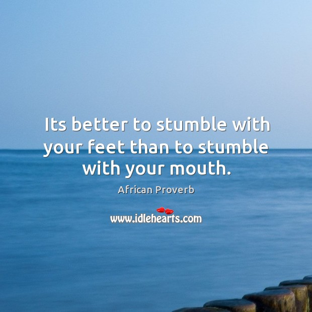 Image, Its better to stumble with your feet than to stumble with your mouth.