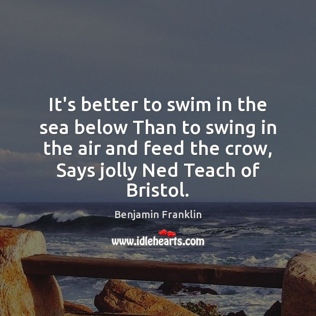 It's better to swim in the sea below Than to swing in Image