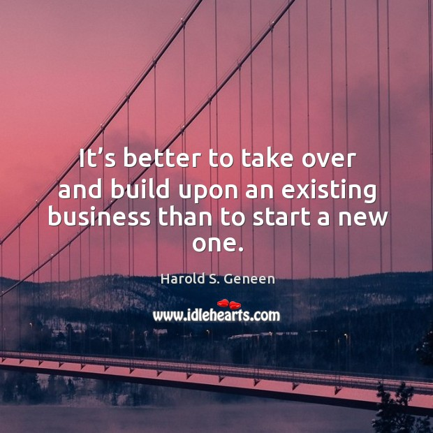 It's better to take over and build upon an existing business than to start a new one. Image