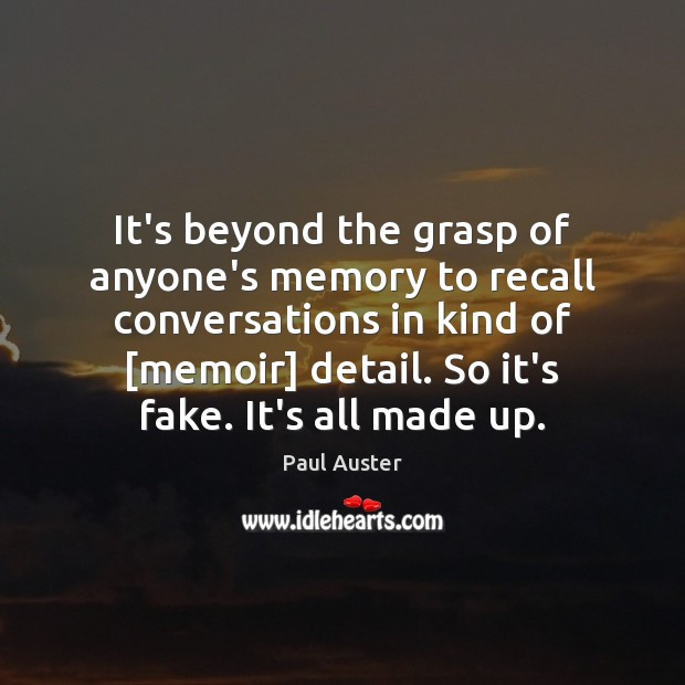 It's beyond the grasp of anyone's memory to recall conversations in kind Paul Auster Picture Quote