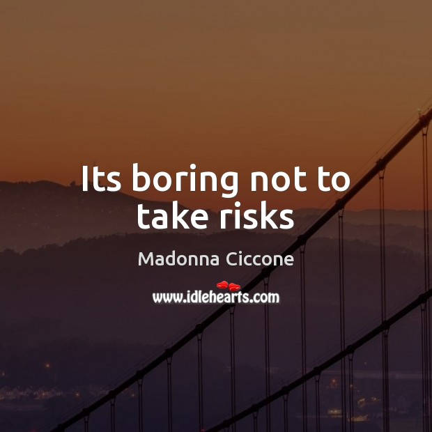 Image, Its boring not to take risks