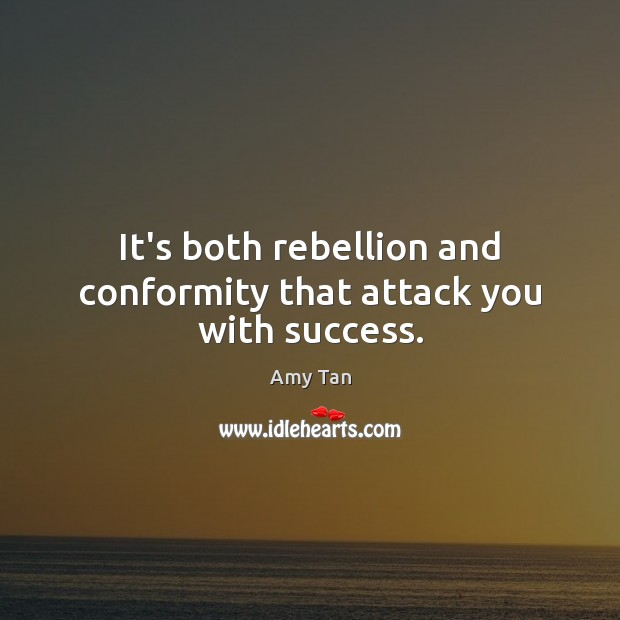 Image, It's both rebellion and conformity that attack you with success.