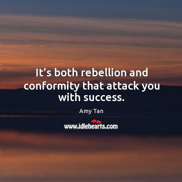 It's both rebellion and conformity that attack you with success. Image