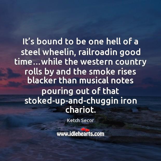 It's bound to be one hell of a steel wheelin, railroadin Image