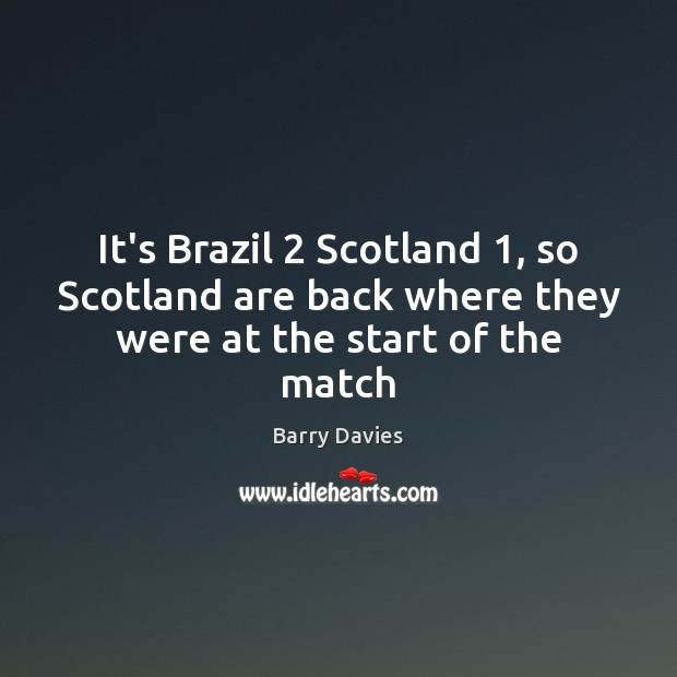 It's Brazil 2 Scotland 1, so Scotland are back where they were at the start of the match Image
