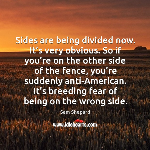 Image, It's breeding fear of being on the wrong side.