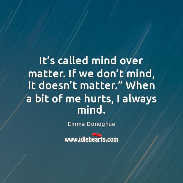 Image, It's called mind over matter. If we don't mind, it