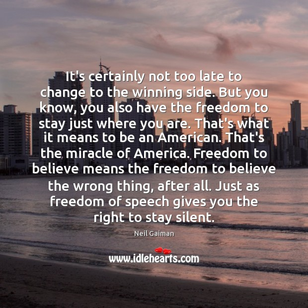 It's certainly not too late to change to the winning side. But Freedom of Speech Quotes Image