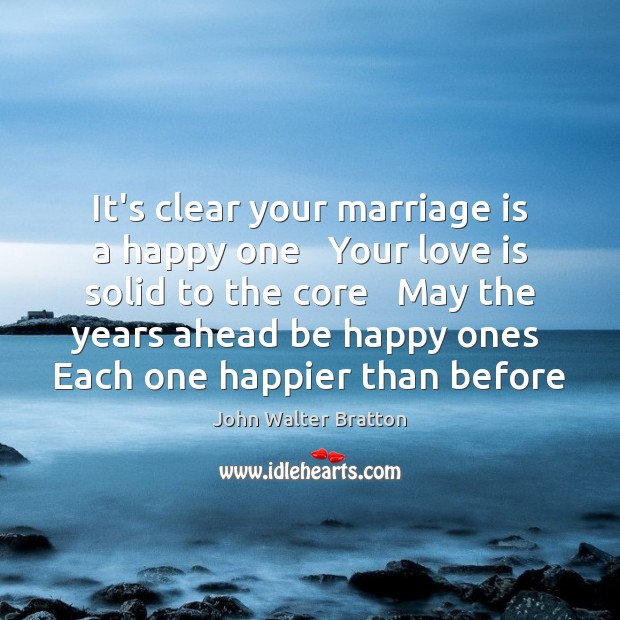 It's clear your marriage is a happy one   Your love is solid John Walter Bratton Picture Quote