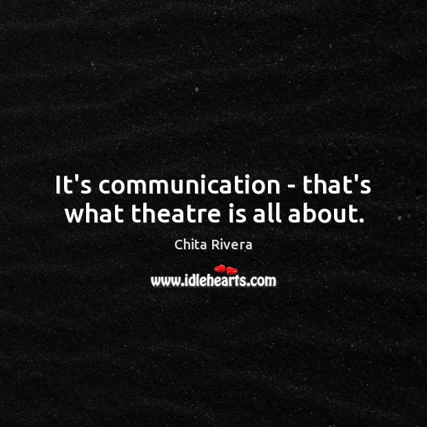 Image, It's communication – that's what theatre is all about.
