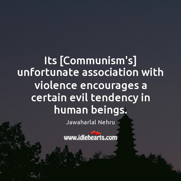 Image, Its [Communism's] unfortunate association with violence encourages a certain evil tendency in