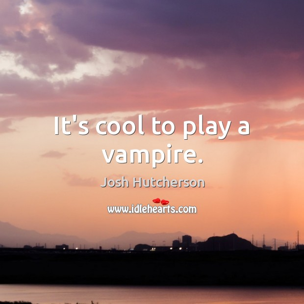 It's cool to play a vampire. Image