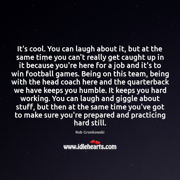 It's cool. You can laugh about it, but at the same time Football Quotes Image