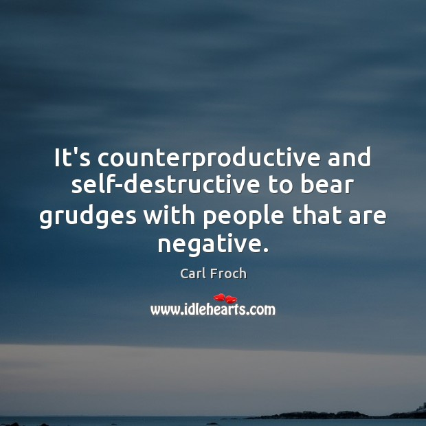 Image, It's counterproductive and self-destructive to bear grudges with people that are negative.