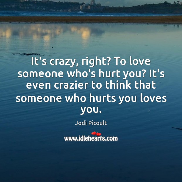 It's crazy, right? To love someone who's hurt you? It's even crazier Image