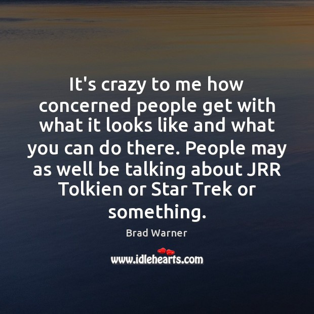 It's crazy to me how concerned people get with what it looks Brad Warner Picture Quote
