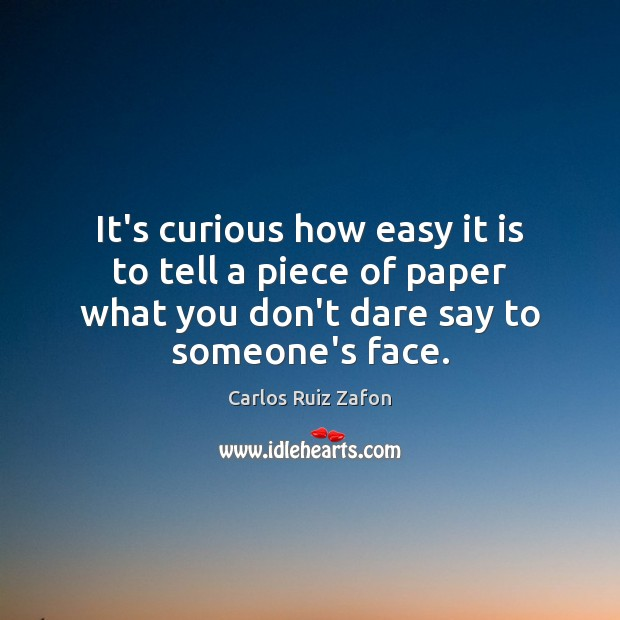 It's curious how easy it is to tell a piece of paper Carlos Ruiz Zafon Picture Quote