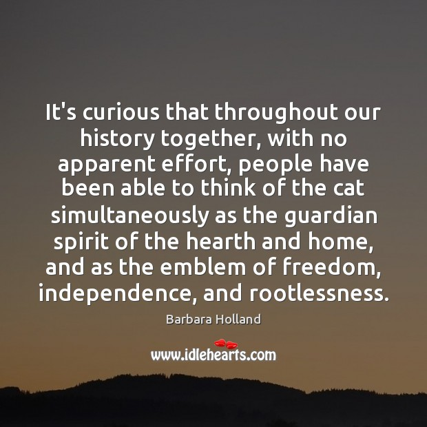 It's curious that throughout our history together, with no apparent effort, people Image