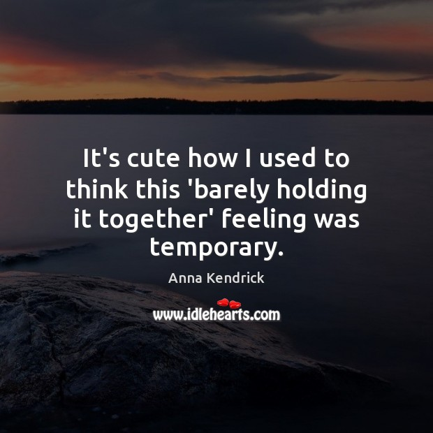 It's cute how I used to think this 'barely holding it together' feeling was temporary. Image