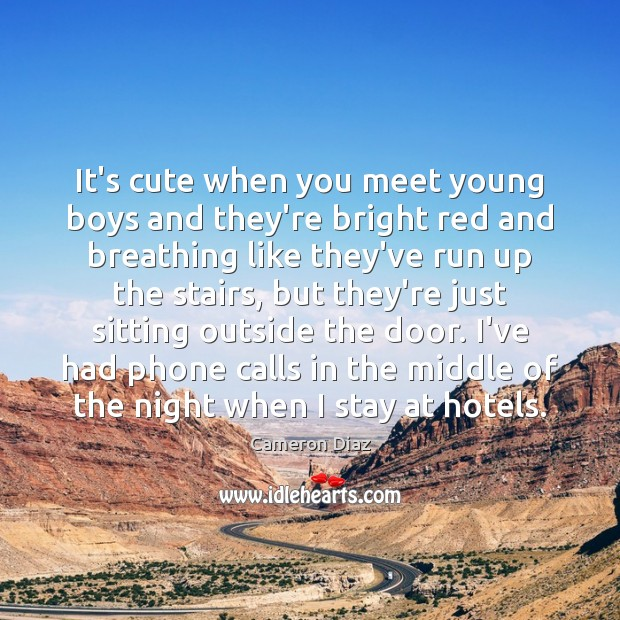 It's cute when you meet young boys and they're bright red and Cameron Diaz Picture Quote