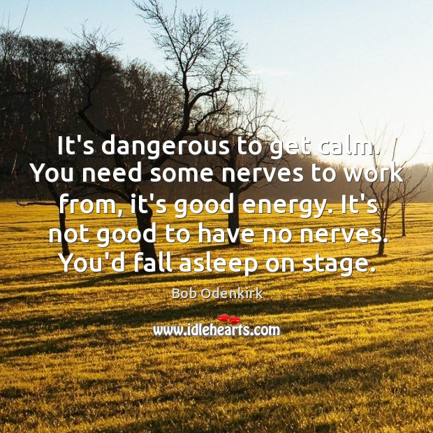 It's dangerous to get calm. You need some nerves to work from, Image