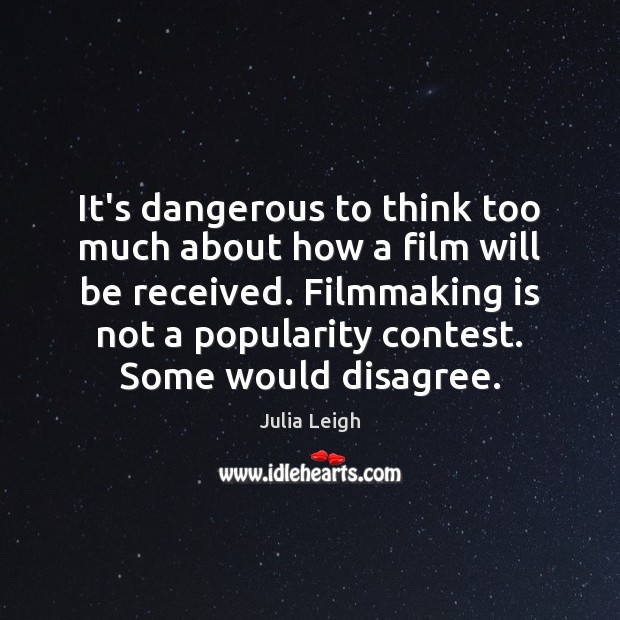 Image, It's dangerous to think too much about how a film will be
