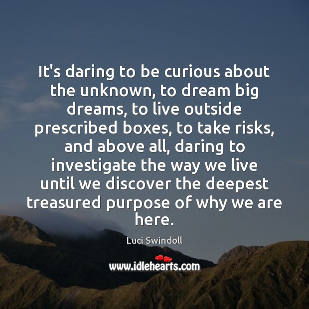 It's daring to be curious about the unknown, to dream big dreams, Image