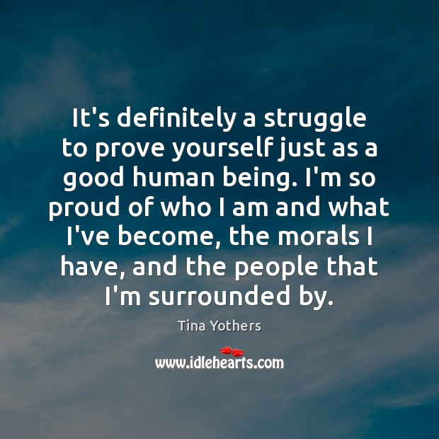 It's definitely a struggle to prove yourself just as a good human Image