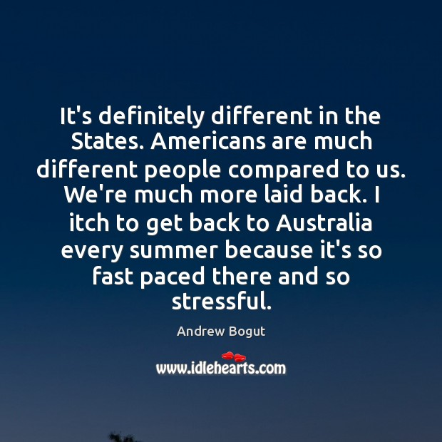 It's definitely different in the States. Americans are much different people compared Image