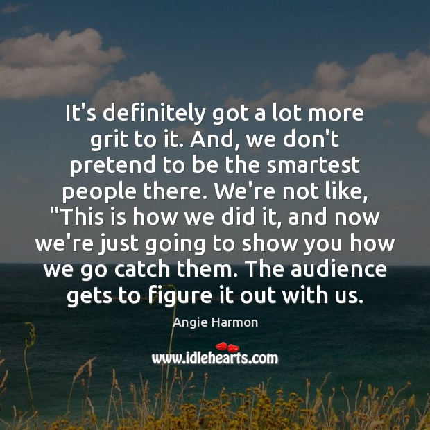 It's definitely got a lot more grit to it. And, we don't Angie Harmon Picture Quote