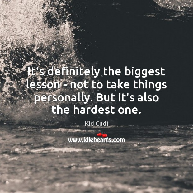 Image, It's definitely the biggest lesson – not to take things personally. But