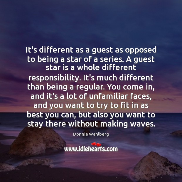 It's different as a guest as opposed to being a star of Donnie Wahlberg Picture Quote