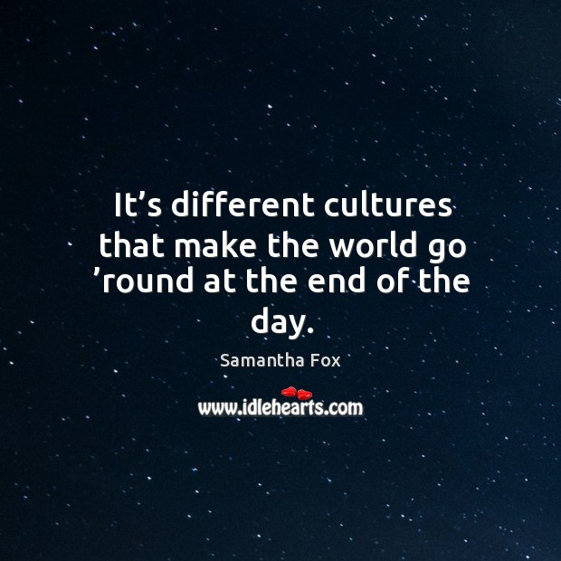 It's different cultures that make the world go 'round at the end of the day. Image