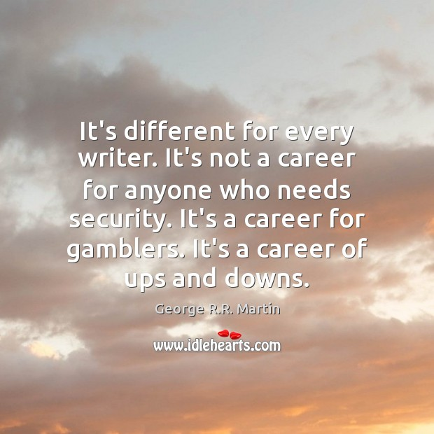 It's different for every writer. It's not a career for anyone who Image