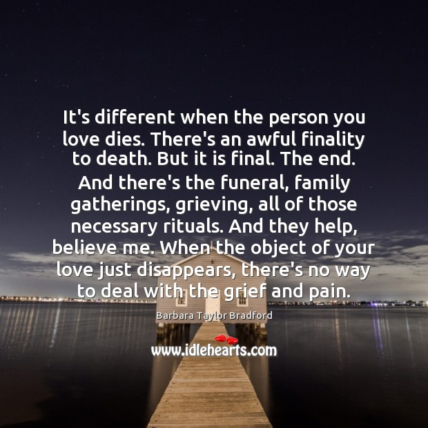 Image, It's different when the person you love dies. There's an awful finality