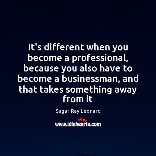 Image, It's different when you become a professional, because you also have to