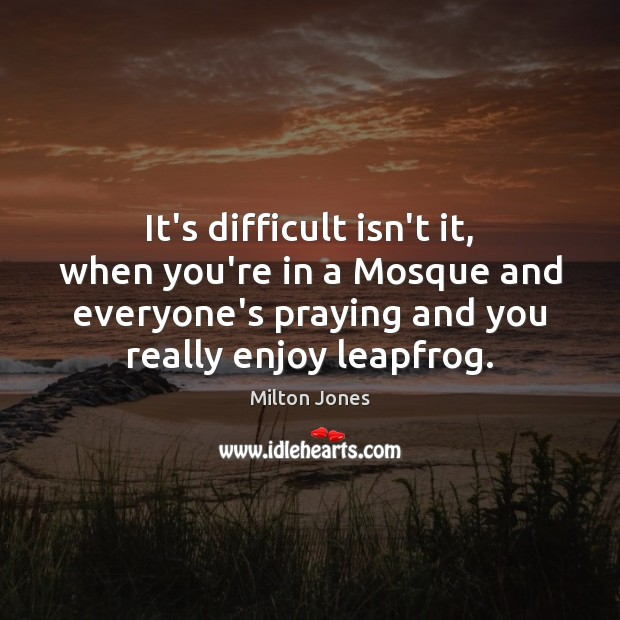 It's difficult isn't it, when you're in a Mosque and everyone's praying Image